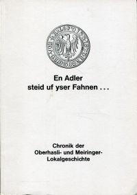 En Adler steihd uf yser Fahnen ... Chronik der Oberhasli- und Meiringer-Lokalgeschichte.