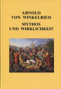 Arnold von Winkelried. Mythos und Wirklichkeit. Nidwaldner Beiträge zum Winkelriedjahr 1986.