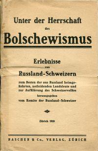 Unter der Herrschaft des Bolschewismus. Erlebnisse von Russland-Schweizern zum Besten der aus Russland heimgekehrten, notleidenden Landsleute und zur Auflklärung des Schweizervolkes.