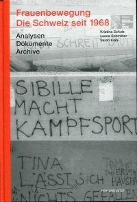 Frauenbewegung – Die Schweiz seit 1968. Analysen, Dokumente, Archive.