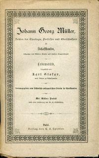 Johann Georg Müller, Doktor der Theologie, Professor und Oberschulherr zu Schaffhausen, Johannes von Müllers Bruder und Herders Herzensfreund. Lebensbild.