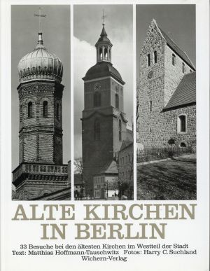 Alte Kirchen in Berlin. 33 Besuche bei d. ältesten Kirchen im Westteil der Stadt.