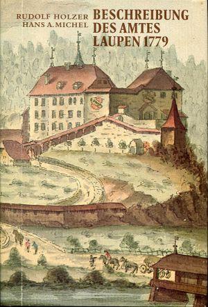 Beschreibung des Amtes Laupen 1779. Hrsg. und kommentiert von Hans A. Michel.