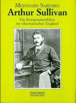 Arthur Sullivan (1842-1900). Ein Komponistenleben im viktorianischen England.