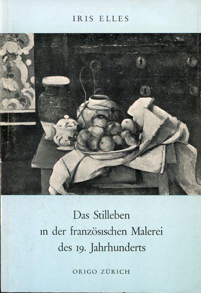 Das Stilleben in der französischen Malerei des 19. Jahrhunderts.