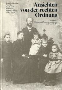 Ansichten von der rechten Ordnung. Eine Bildergeschichte über Normen und Normverletzungen. Festschrift zum 60. Geburtstag von Beatrix Mesmer.