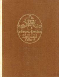 Alt-Schleswig-Holstein und die freie und Hansestadt Lübeck. Heimische Bau- und Raumkunst aus fünf Jahrhunderten.